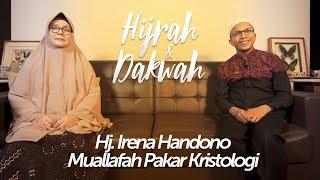 Perjalanan Dakwah Hj. Irena Handono Pakar Kristologi - HIJRAH DAN DAKWAH Part 1
