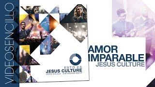 Jesus Culture - Amor imparable  (Videosencillo)