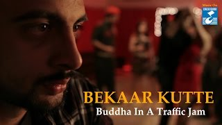 BUDHHA IN A TRAFFIC JAM II BEKAAR KUTTE II OFFICIAL SONG II VIVEK AGNIHOTRI CREATES || VIDEO