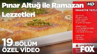 İshakiye Tatlısı... Pınar Altuğ ile Ramazan Lezzetleri 19. Bölüm