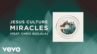 Jesus Culture - Miracles (Live/Lyrics And Chords) ft. Chris Quilala