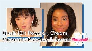 Blush 101: Powder, Cream, Cream to Powder, & Serum | ipsy U