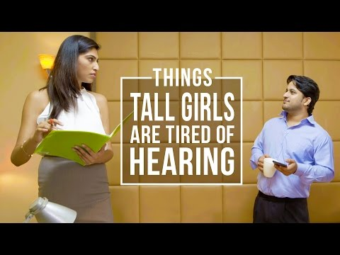 Xxx Mp4 Things Tall Girls Are Tired Of Hearing Being Indian 3gp Sex
