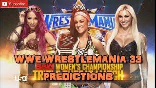 WWE Wrestlemania 33 Raw Women's Championship Bayley vs. Charlotte Flair vs. Sasha Banks Predictions