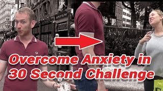 How To Overcome Social Anxiety - Speak to a Person Every 30 Seconds Challenge