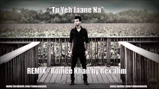 Tu Yeh Jane Na (REMIX) - Romee Khan By REX AHM