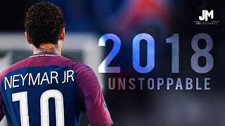 Neymar Jr 2018   UNSTOPPABLE Skills and Goals   HD