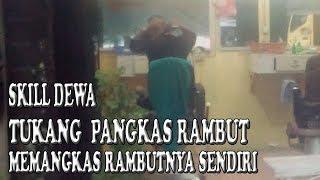 TUKANG PANGKAS SKILL DEWA PANGKAS RAMBUTNYA SENDIRI ( goddess skill barber )