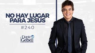 Dante Gebel #240 | No hay lugar para Jesús