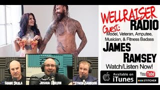 James Ramsey: Losing A Leg, Getting Naked, & Gaining Strength!| Wellraiser Radio (E013)