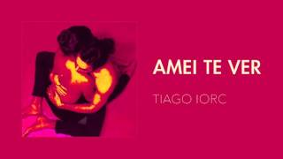 TIAGO IORC - Amei Te Ver