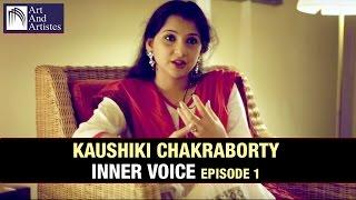 Kaushiki Chakraborty | Inner Voice Episode 1 | Art And Artistes
