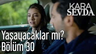 Kara Sevda 30. Bölüm - Yaşayacaklar mı?