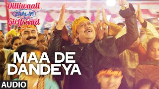 'Maa De Dandeya' FULL AUDIO Song | Jassi Katyal | Divyendu Sharma | Dilliwaali Zaalim Girlfriend