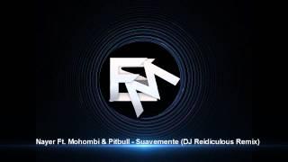 Nayer Ft. Mohombi & Pitbull - Suavemente (DJ Reidiculous Remix)