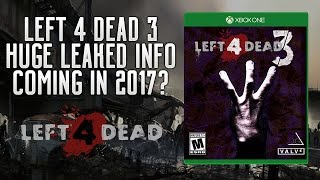 Left 4 Dead 3 - HUGE LEAKED INFO! Story, Characters, Game Modes & 2017 Release Date! L4D3 Confirmed?