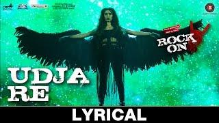 Udja Re - Lyrical Video | Rock On 2 | Shraddha Kapoor | Shankar Mahadevan