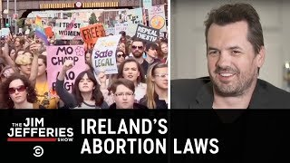 The Fight to Repeal the Irish Abortion Ban - The Jim Jefferies Show
