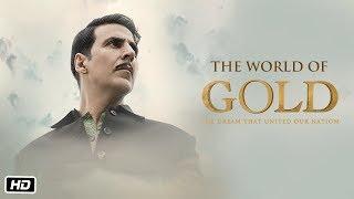 The World of Gold | Gold | Akshay Kumar | Mouni | Kunal | Amit | Vineet | Sunny | 15th August 2018