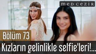 Medcezir 73.Bölüm | Kızların gelinlikle Selfie
