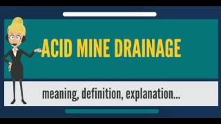 What is ACID MINE DRAINAGE? What does ACID MINE DRAINAGE mean? ACID MINE DRAINAGE meaning