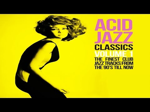 Acid Jazz Classics 2 Hours Jazz Funk Soul Breaks Bossa Beats Lounge Non Stop R&B Chill Out