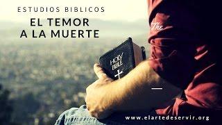 Cómo vencer el temor a la muerte l Estudios Bíblicos l El Arte De Servir