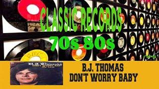 B.J. THOMAS- DON'T WORRY BABY