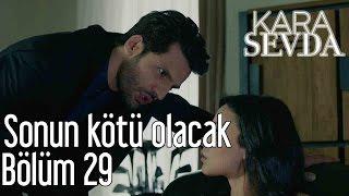 Kara Sevda 29. Bölüm - Sonun Kötü Olacak
