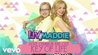 "Dove Cameron, Cast - Liv and Maddie - Key of Life (From ""Liv and Maddie""/Audio Only)"