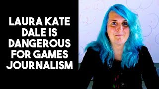 Laura Kate Dale is dangerous for Games Journalism
