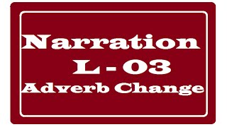 Narration - Direct to Indirect - Adverb Change