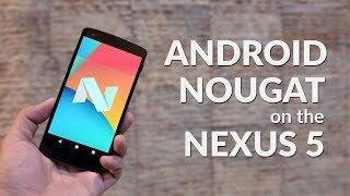 Android 7.0 Nougat on the Nexus 5!