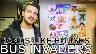 Hands Like Houses - BUS INVADERS Ep. 1390
