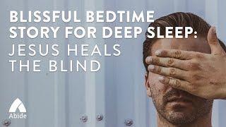Bible Stories for Sleep: Jesus Heals The Blind