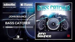 John Bounce - Bass Catcher [Official]