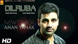 Aman Yanak - Dilruba - Goyal Music Latest Punjabi Songs 2014