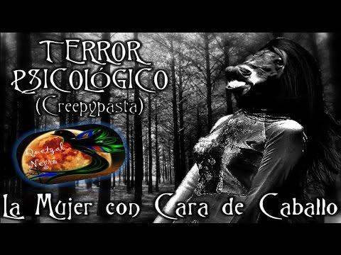 Terror Psicológico Leyenda Mexicana La Mujer con Cara de Caballo Leyenda Creepypasta