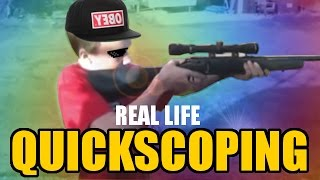 REAL LIFE QUICKSCOPING