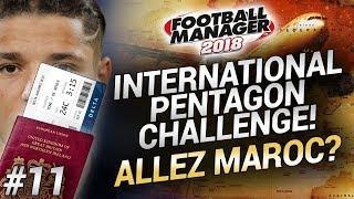 INTERNATIONAL PENTAGON CHALLENGE - Episode #11 - Allez Maroc? - Football Manager 2018