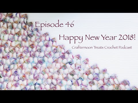 Xxx Mp4 Crafternoon Treats Crochet Podcast 46 Happy New Year 2018 3gp Sex