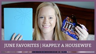 JUNE FAVORITES   HAPPILY A HOUSEWIFE
