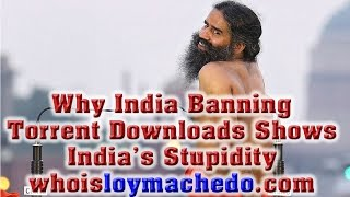 Why India Banning Torrent Downloads Shows India's Stupidity