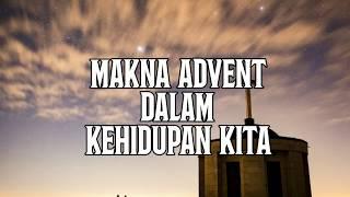 Makna Advent Dalam Kehidupan Kita. Renungan Harian