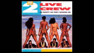 The 2 live crew As nasty as they wanna be ( album uncensored)