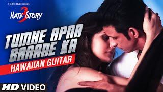 Tumhe Apna Banane Ka VIDEO Song | HATE STORY 3 | (Hawaiian Guitar) Instrumental By Rajesh Thaker