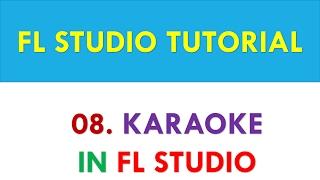 FL Studio 12 Tutorial - 08 - Karaoke in FL Studio