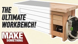 Making The Ultimate Workbench for the Modern Woodworker