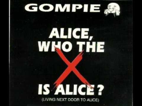 Gompie - Alice, who the f*** is Alice? (Living next door to Alice)