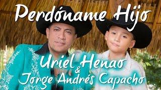 Uriel Henao y Jorge Andrés Capacho - Perdóname Hijo
